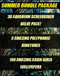 SUMMER PACKAGE: 3D Aquarium Screensaver, 100 Asian girls wallpapers, 5 polyphonic ringtones!