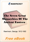 The Seven Great Monarchies Of The Ancient Eastern World, Volume 1 for MobiPocket Reader