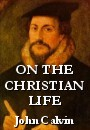 On the Christian Life - by John Calvin