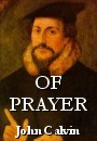 Of Prayer - by John Calvin