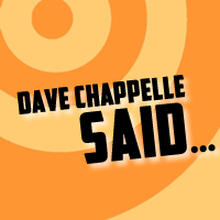 Dave Chappelle said...