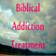 Biblical Addiction Treatment