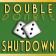 Double Shutdown
