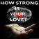 HowStrongIsYourLove