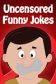 Uncensored Funny Jokes