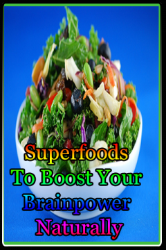 Superfoods To Boost Your Brainpower Naturally