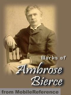 Works of Ambrose Bierce. Huge collection. FREE Author's biography & stories in the trial